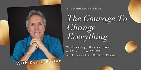Courage To Change with Ken D Foster | The Inside Edge tickets