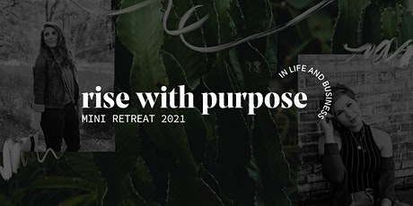 Rise With Purpose In Life & Business Mini-Retreat tickets