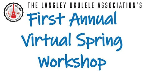 The Langley Ukulele Associations 1st Annual Virtual Spring Workshop tickets