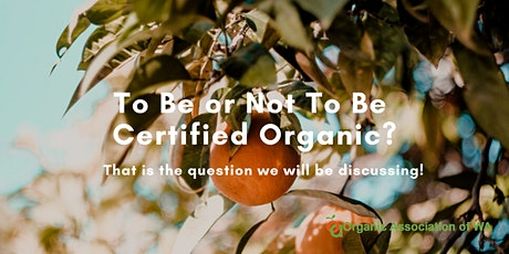 To Be or Not To Be  Certified Organic? tickets
