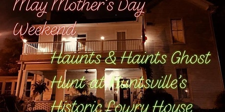May Haunts & Haints Ghost Hunt , The Lowry House, Huntsville, Alabama tickets
