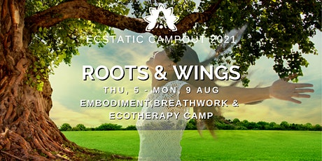 ROOTS & WINGS (Embodiment, Breathwork & Ecotherapy) Ecstatic Campout 2021 tickets