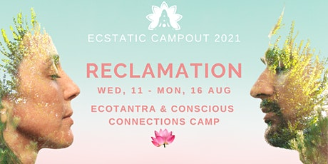 RECLAMATION (Tantra & Conscious Connections Retreat) Ecstatic Campout 2021 tickets