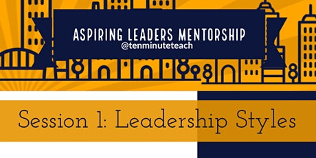 Aspiring Leaders: Session 1 - Leadership Styles tickets