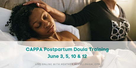 CAPPA  Postpartum Doula Training: June 3, 5, 10  & 12, 2021 *Live ONLINE tickets