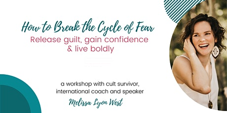 How to Break the Cycle of Fear:  Gain Confidence & Embrace Your Worth tickets
