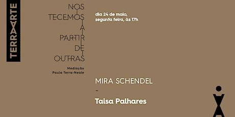 MIRA SCHENDEL, Taisa Palhares / Artistas Brasileiras Seminais: ingressos