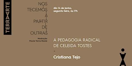 CELEIDA TOSTES, Cristiana Tejo /Artistas Brasileiras Seminais ingressos