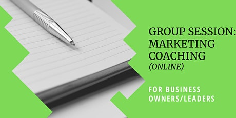 Group - Marketing Coaching Sessions (Online) tickets