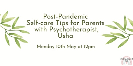Post-Pandemic Self-care tips for Parents with Psychotherapist, Usha tickets