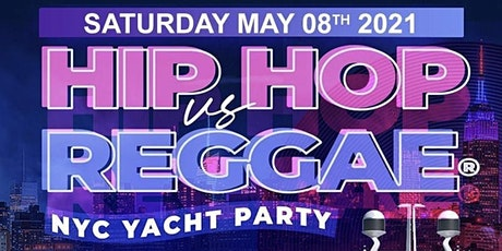 YACHT PARTY NYC - HipHop & Reggae® Boat Party! Sat., May. 8TH tickets