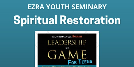 The Leadership Game for Teens:  Spiritual Restoration tickets