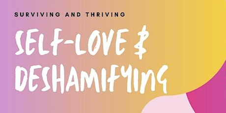 Surviving & Thriving: Self-Love & Deshamifying Workshop tickets