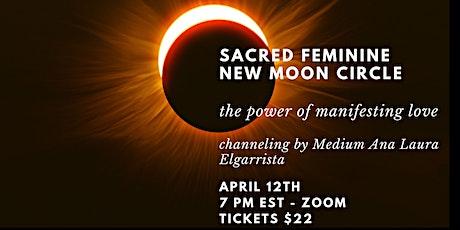 THE POWER OF MANIFESTING LOVE  -  SACRED FEMININE NEW MOON CIRCLE tickets