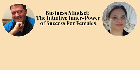 Business Mindset: The Intuitive Inner-Power of Success For Females tickets