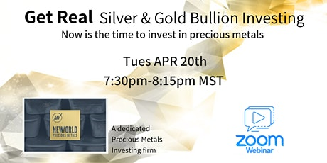 Get Real - The Benefits of Silver & Gold Investing - TUES APR 20th [ZOOM] tickets