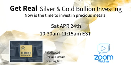 Get Real - The Benefits of Silver & Gold Investing - SAT APR 24th [ZOOM] tickets
