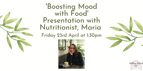 'Boosting Mood with Food' Presentation with Nutritionist, Maria tickets
