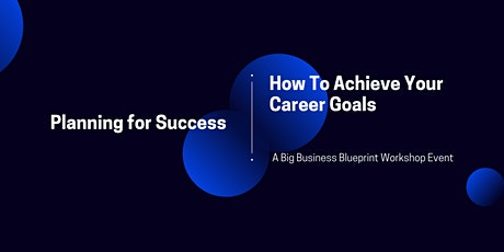 Planning for Success: How To Achieve Your Career Goals tickets