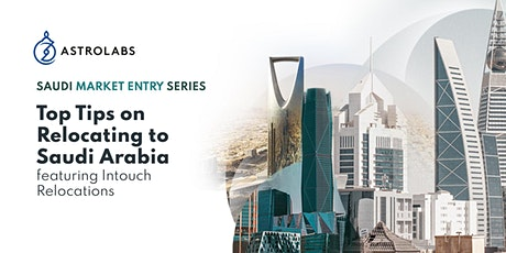 Top Tips on relocating to Saudi Arabia featuring Intouch Relocations tickets