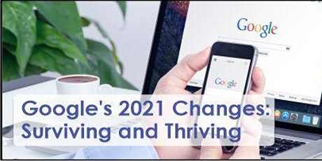Google's Massive 2021 Changes: Surviving and Thriving - Free Webinar tickets