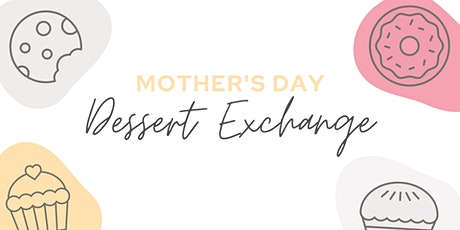 Mother's Day Dessert Exchange tickets
