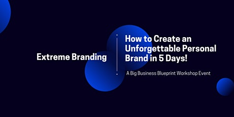 Extreme Branding: How to Create an Unforgettable Personal Brand In 5 Steps! tickets