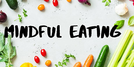 Mindful Eating ~ Nourish Your Mind, Body & Soul tickets