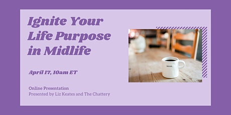 Ignite Your Life Purpose in Midlife - ONLINE CLASS tickets