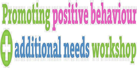 Promoting Positive Behaviour and Additional Needs Workshop (Module 14/15) tickets