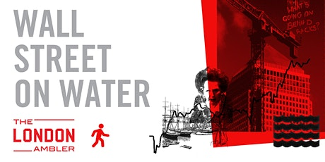 WALL STREET ON WATER – The Architecture & Planning of Canary Wharf (290521) tickets