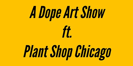 A Dope Art Show ft. Plant Shop Chicago tickets