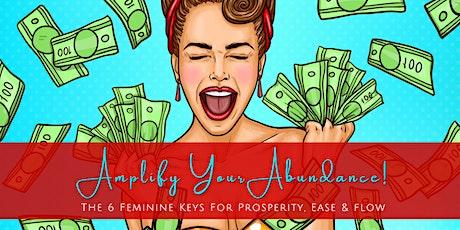 Amplify Your Abundance! The 6 Feminine Keys for Prosperity, Ease & Flow tickets