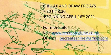 CHILLAX AND DRAW FRIDAYS tickets