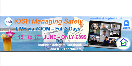 IOSH Managing Safely - LIVE via ZOOM - Only £399 including IOSH certificate tickets