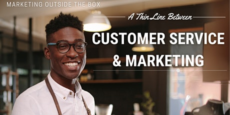 A Thin Line Between Customer Service & Marketing: Marketing Outside the Box tickets
