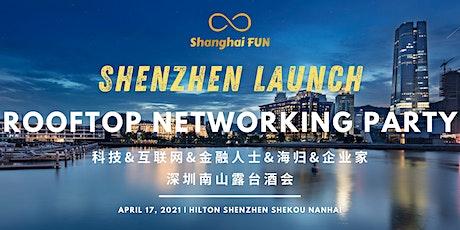 [Shenzhen Event] Rooftop Networking Party 科技&互联网&金融人士&海归&企业家露台酒会 tickets