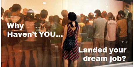 Why Haven't You Landed your Dream Job? tickets