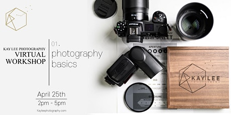 Kay Lee Photography Virtual Workshop - 01. Photography Basics(April 25th) tickets