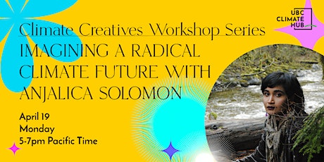 Climate Creatives: Imagining a Radical Climate Future with Anjalica Solomon tickets