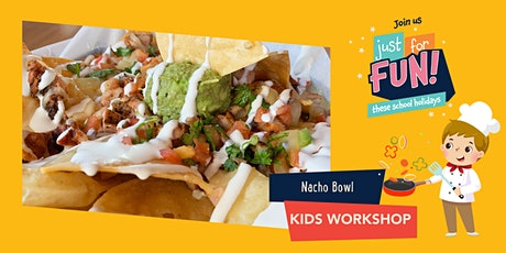 Just For Fun: Nacho Bowl Kids Workshop tickets