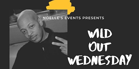 Noelle's Events Presents: Wild Out Wednesday tickets