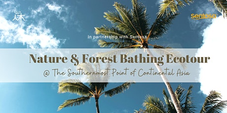 Forest Bathing Ecotour @ Southernmost Point of Continental Asia (Apr 2021) tickets