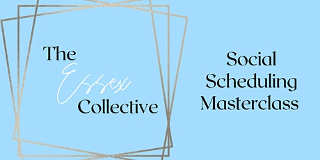 The Essex Collective Social Scheduling Masterclass tickets