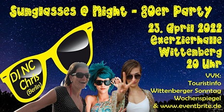Sunglasses @ Night - 80er Jahre Party in Wittenberg - 23.04.2022 Tickets