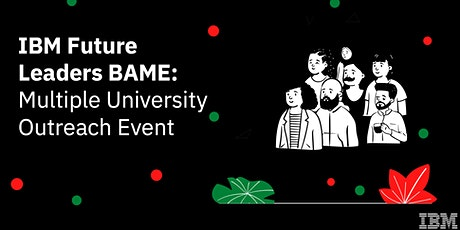 IBM Future Leaders BAME Multi-University Outreach Event tickets