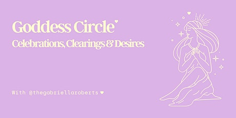 Goddess Circle: Celebrations, Clearings & Desires tickets