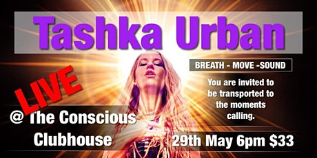Conscious Clubhouse Presents  TASHKA URBAN - Transported tickets