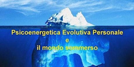 PSICOENERGETICA EVOLUTIVA PERSONALE e IL MONDO SOMMERSO biglietti