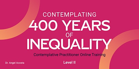 Contemplating 400 Years of Inequality Facilitator Training LEVEL II tickets